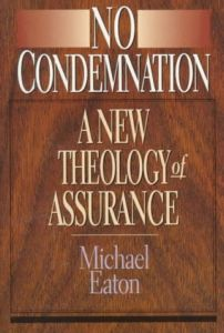 No Condemnation: A New Theology Of Assurance - Michael A. Eaton